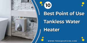 Best Point of Use Tankless Water Heater - theaquapicks.com
